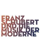 Logo Franz Schubert und die Musik der Moderne