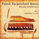 Urszula Bartkiewicz - Polish Harpsichord Music Vol.1