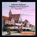 Kuhnau, Johann: Sämtliche geistliche Werke Vol. 3