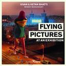 Flying pictures at an exhibition: Vivan & Ketan Bhatti