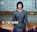 Details zu Si j'ai aimé: Sandrine Piau, Le Concert de la loge, Julien Chauvin