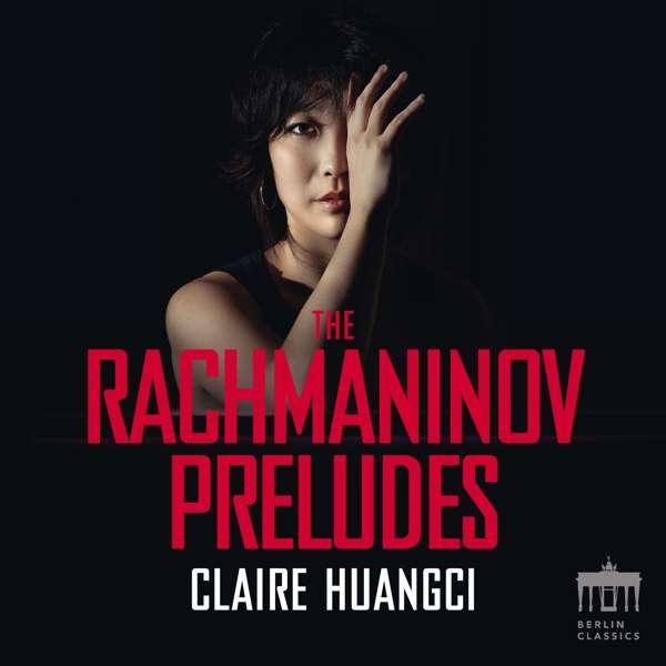 Details zu Rachmaninov, Sergei: Preludes: Claire Huangci, Klavier