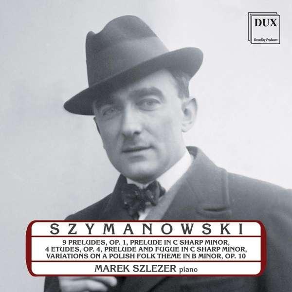 Details zu Szymanowski, Karol: Piano Music: Marek Szlezer, Piano