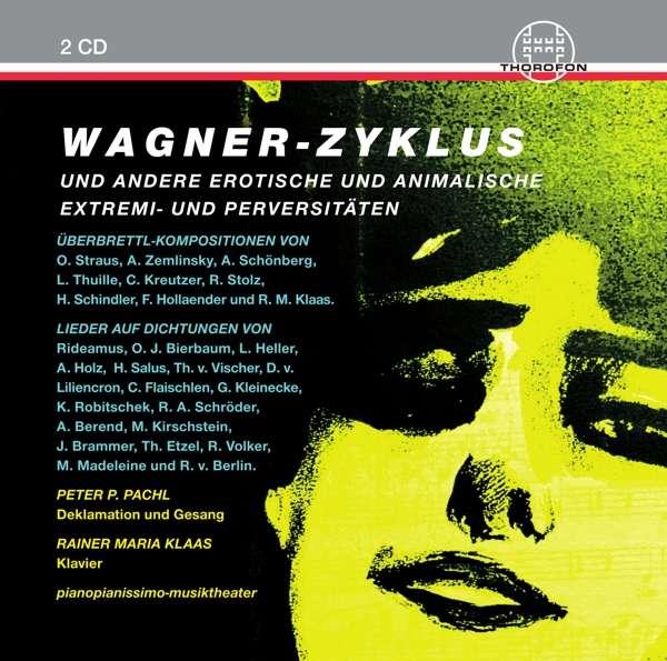 Details zu Wagner-Zyklus und andere erotische und animalische Perversitäten: Peter Pachl, Rainer Maria Klaas