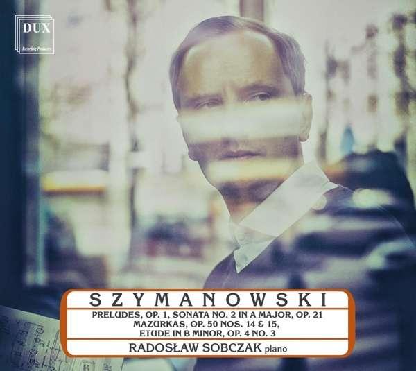 Details zu Szymanowski, Karol: Piano Music: Radoslaw Sobczak, Klavier