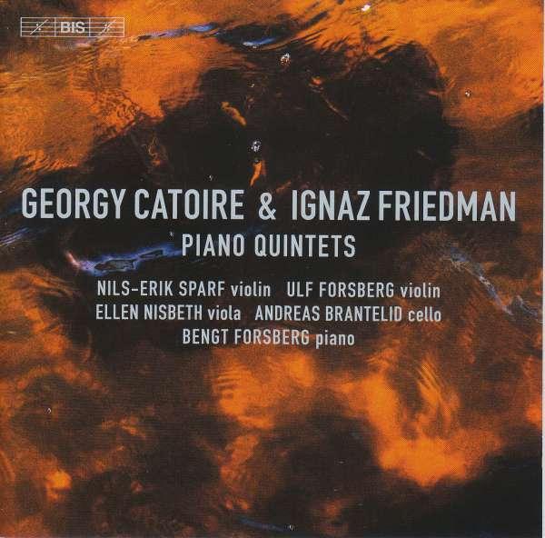 Details zu Catoire, Georgy/Friedman Ignaz: Klavier-Quintette: Bengt Forsberg, Nils-Erik Sparf, Ulf Forsberg, Ellen Nisbeth, Andreas Brantelio