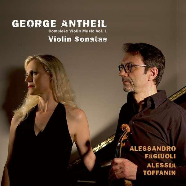Details zu Antheil, George: Violin Sonatas . Complete Violin Music Vol.1: Alessandro Fagiuoli, Alessia Toffanin