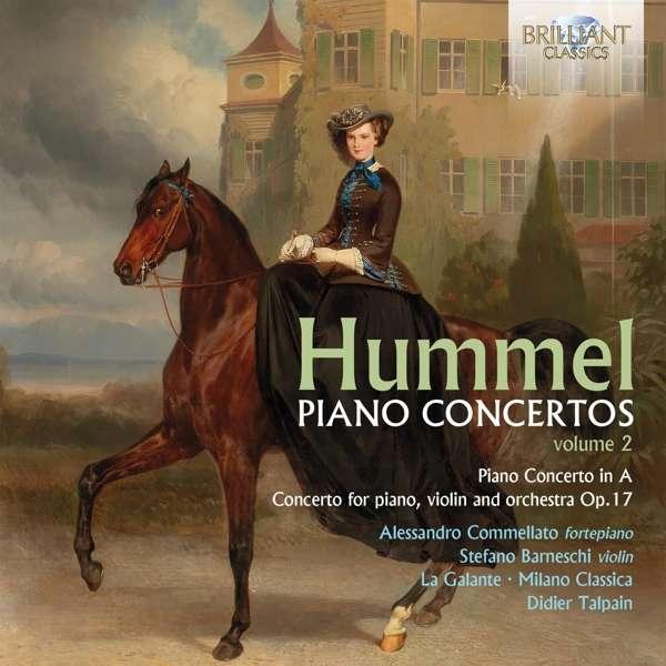 Details zu Johann Nepomuk Hummel: Piano Concertos vol.2: Alessandro Commellato, La Galante, Milano Classics, Didier Talpain