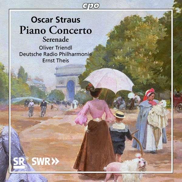 Details zu Oscar Straus: Piano concerto, Reigen-Walzer, Serenade, Tragant-Walzer: Oliver Triendl, Deutsche Radiophilharmonie, Ernst Theis