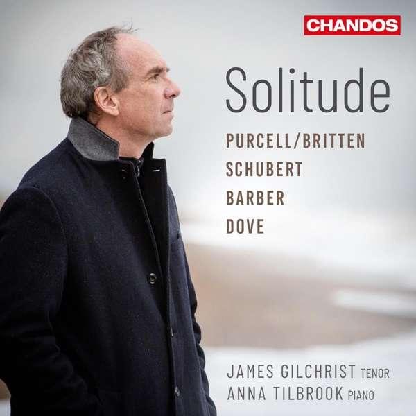 Details zu Solitude: James Gilchrist, Tenor, Anna Tilbrook, Klavier