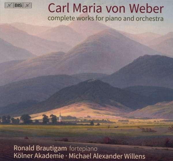 Details zu Weber: Complete works for piano and orchestra: Ronald Brautigam, Kölner Akademie, Michael Alexander Willens
