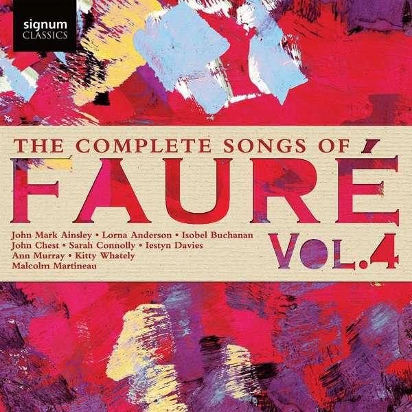 Details zu The Complete Songs of Fauré Vol.4: John Mark Ainsley, Lorna Anderson, Isobel Buchanan, John Chest